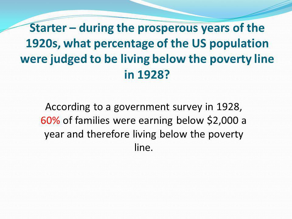 According to a government survey in 1928, 60% of families were earning below $2,000 a year and therefore living below the poverty line.