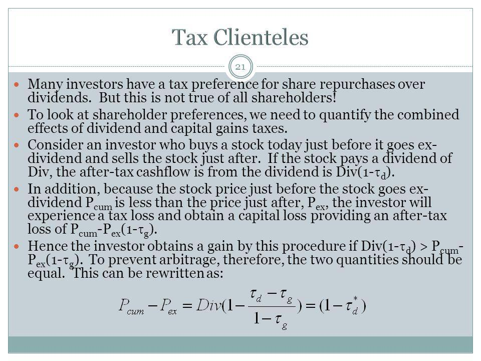 21 Many investors have a tax preference for share repurchases over dividends. But this is not true of all shareholders! To look at shareholder prefere