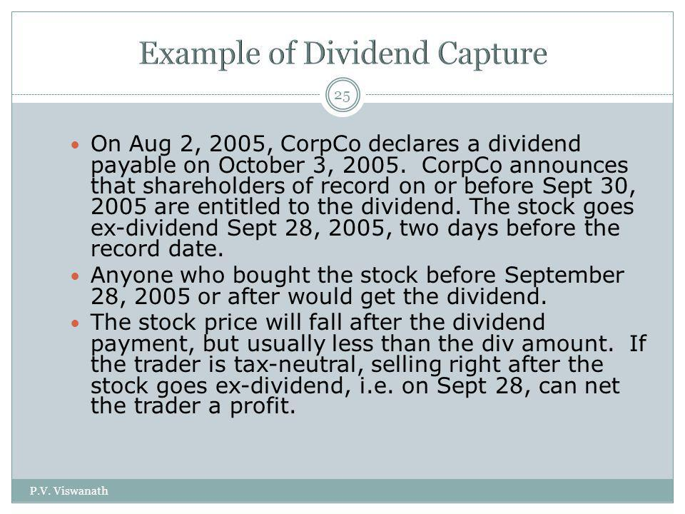 P.V. Viswanath 25 On Aug 2, 2005, CorpCo declares a dividend payable on October 3, 2005. CorpCo announces that shareholders of record on or before Sep
