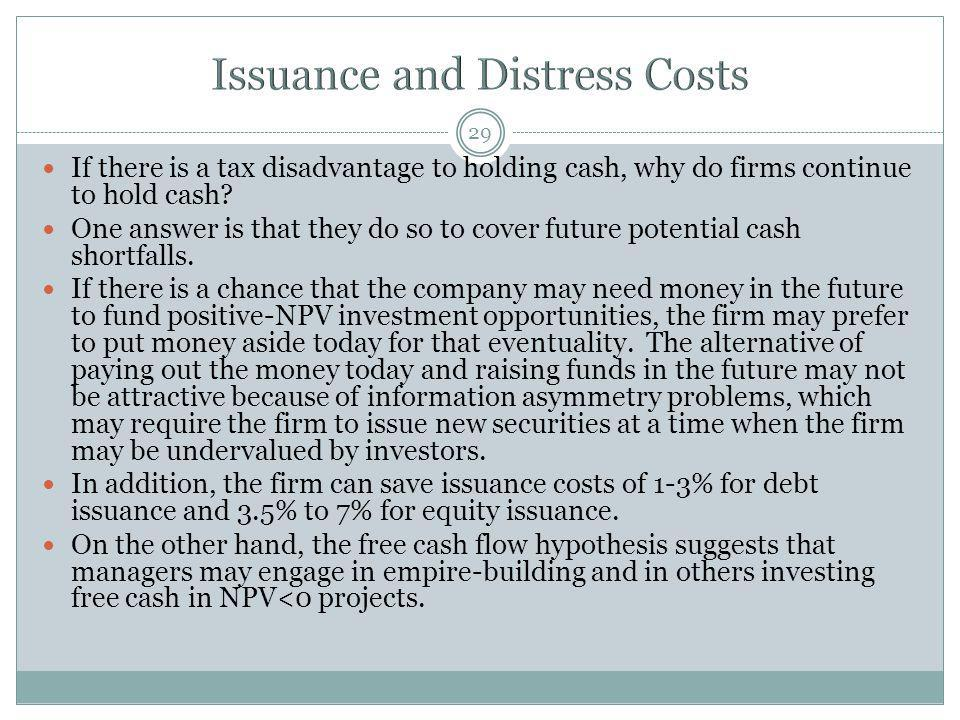 29 If there is a tax disadvantage to holding cash, why do firms continue to hold cash? One answer is that they do so to cover future potential cash sh
