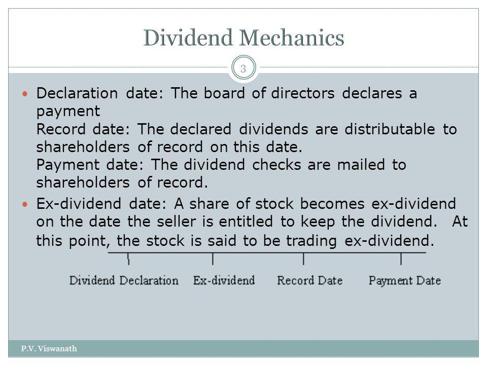 P.V. Viswanath 3 Declaration date: The board of directors declares a payment Record date: The declared dividends are distributable to shareholders of