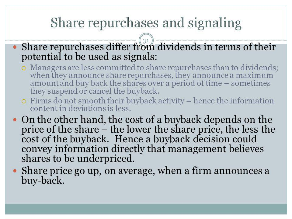 31 Share repurchases differ from dividends in terms of their potential to be used as signals: Managers are less committed to share repurchases than to