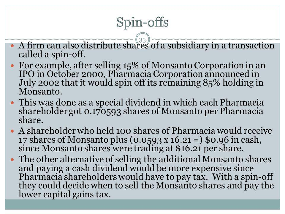 33 A firm can also distribute shares of a subsidiary in a transaction called a spin-off. For example, after selling 15% of Monsanto Corporation in an