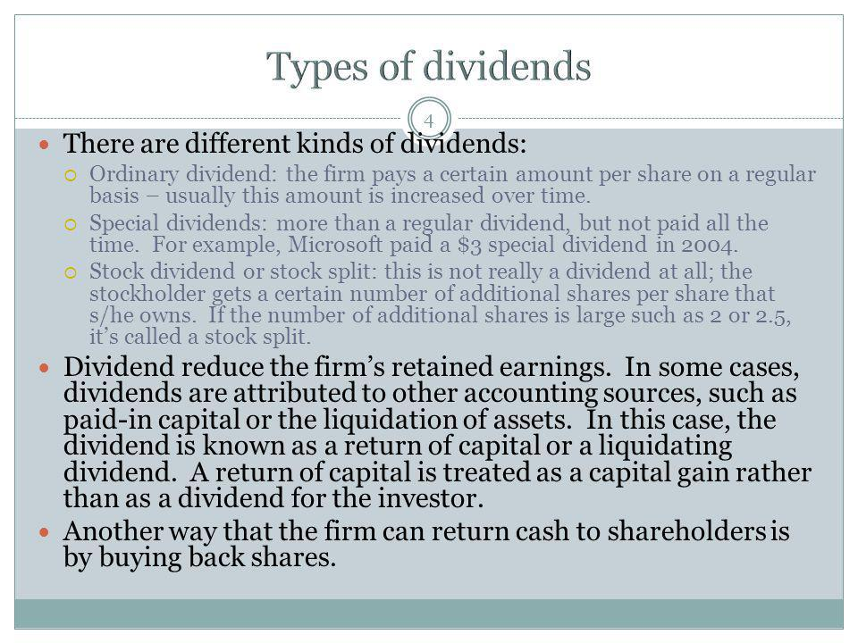 4 There are different kinds of dividends: Ordinary dividend: the firm pays a certain amount per share on a regular basis – usually this amount is incr