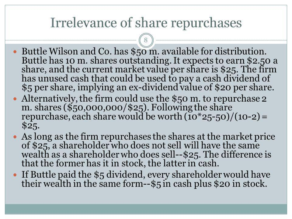 8 Buttle Wilson and Co. has $50 m. available for distribution. Buttle has 10 m. shares outstanding. It expects to earn $2.50 a share, and the current