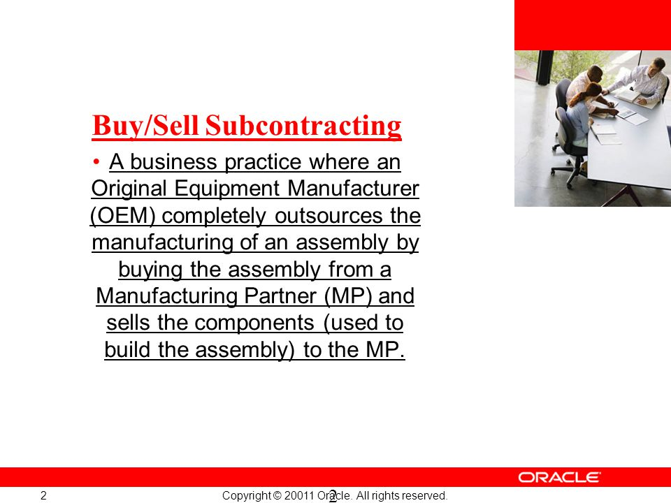 Copyright © 20011 Oracle. All rights reserved. 2 2 Buy/Sell Subcontracting A business practice where an Original Equipment Manufacturer (OEM) complete