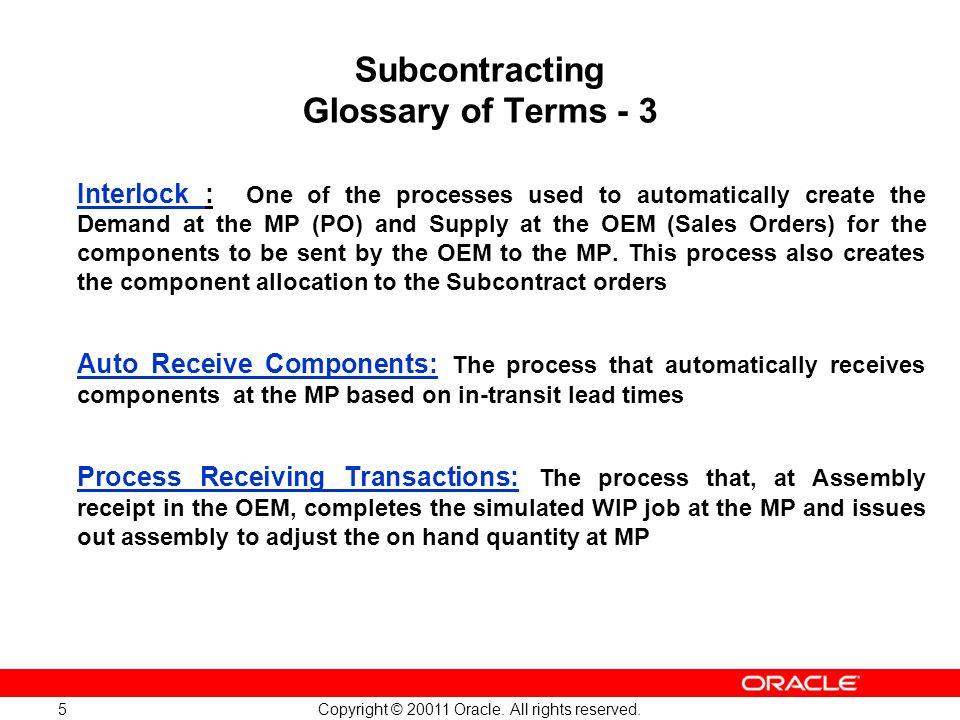 Copyright © 20011 Oracle. All rights reserved. 5 Subcontracting Glossary of Terms - 3 Interlock : One of the processes used to automatically create th