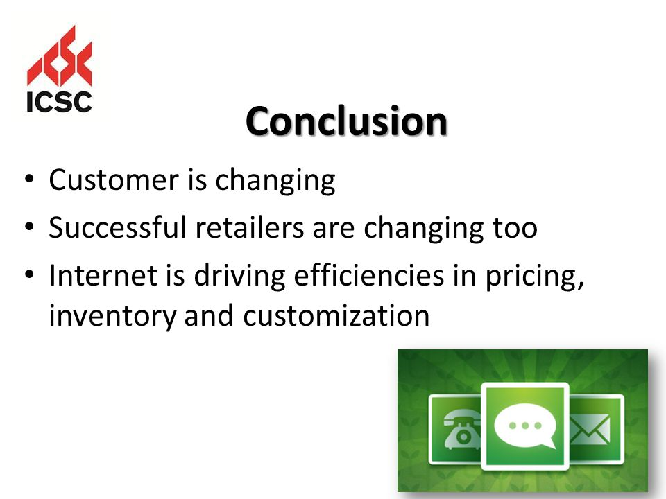 Conclusion Customer is changing Successful retailers are changing too Internet is driving efficiencies in pricing, inventory and customization