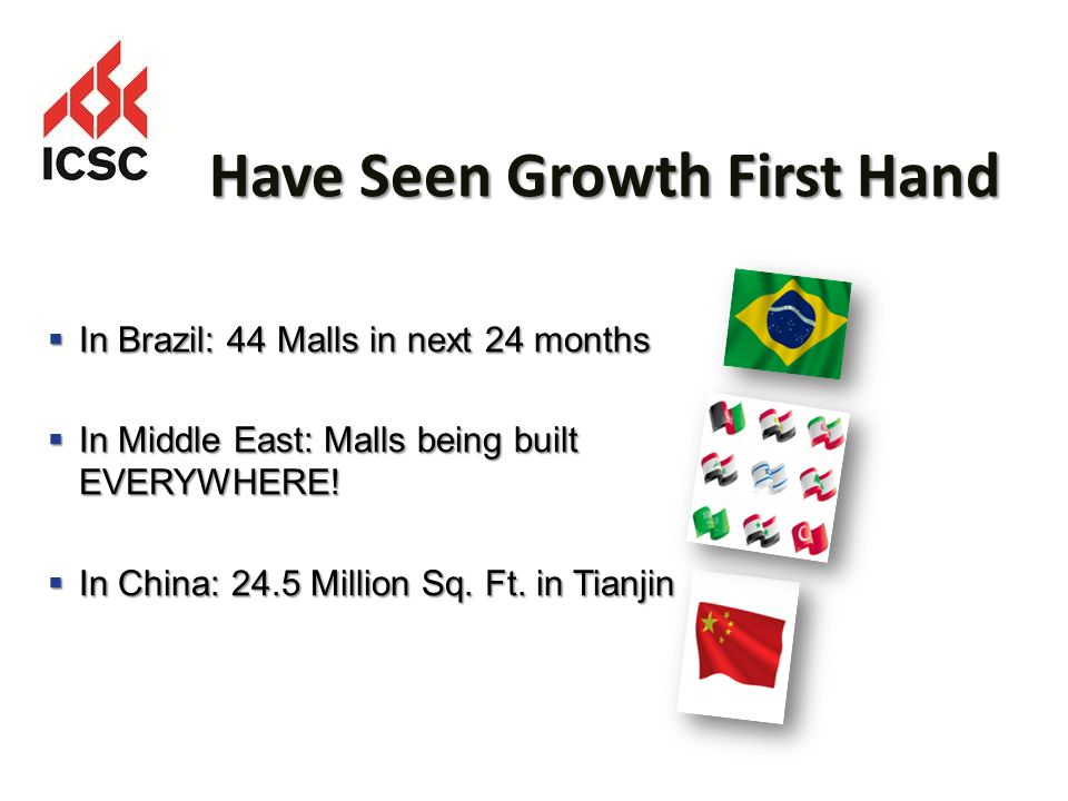 Have Seen Growth First Hand In Brazil: 44 Malls in next 24 months In Brazil: 44 Malls in next 24 months In Middle East: Malls being built EVERYWHERE.