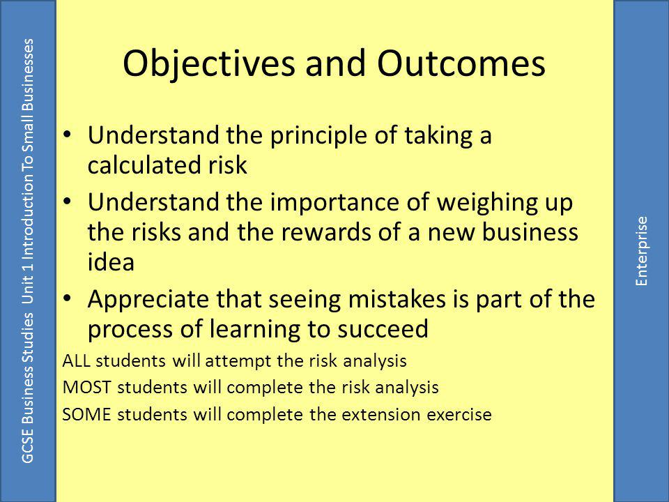 GCSE Business Studies Unit 1 Introduction To Small Businesses Enterprise Taking Risks in business Running a business is risky.