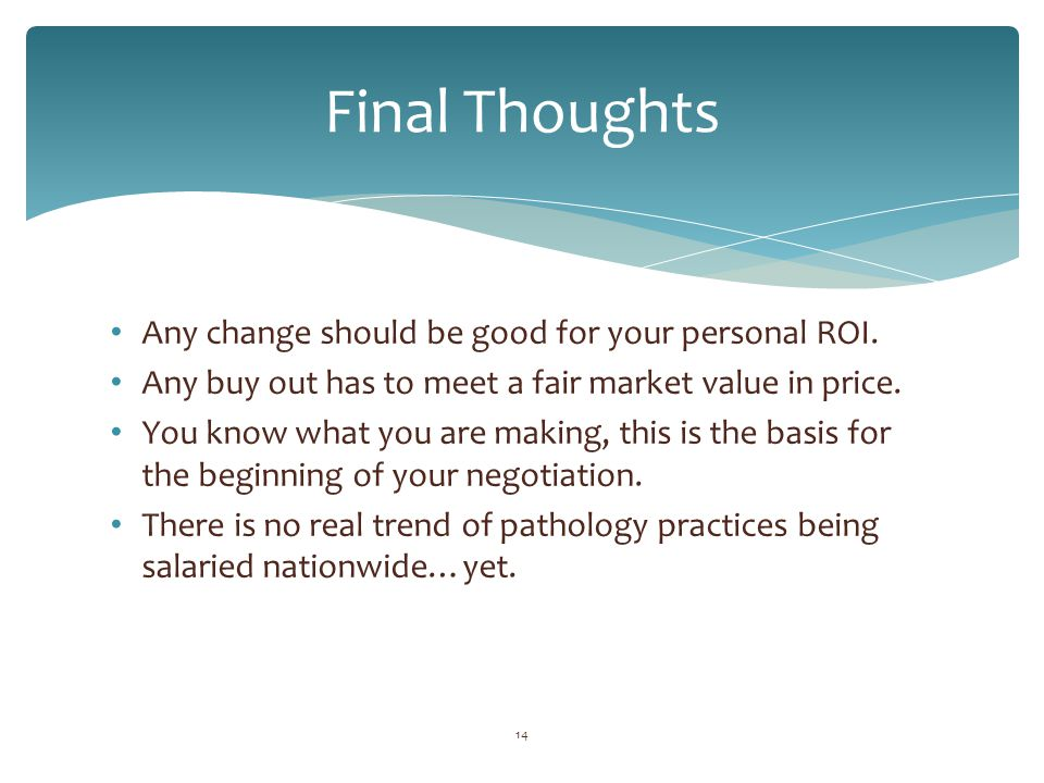 Any change should be good for your personal ROI. Any buy out has to meet a fair market value in price. You know what you are making, this is the basis
