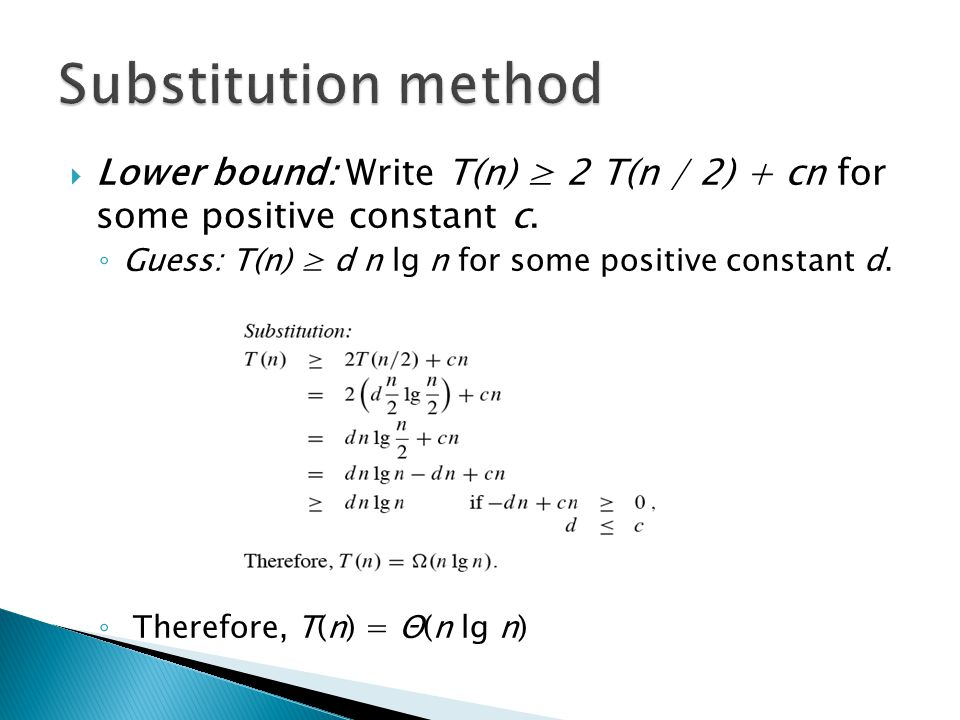 Lower bound: Write T(n) 2 T(n / 2) + cn for some positive constant c.