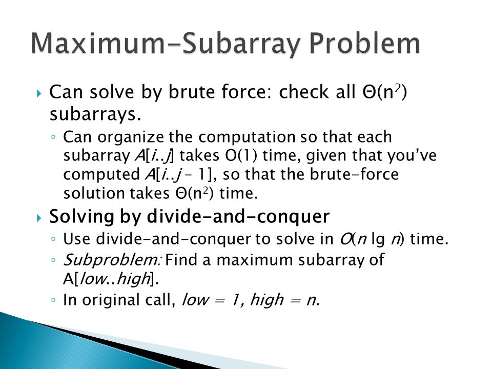 Can solve by brute force: check all Θ(n 2 ) subarrays.