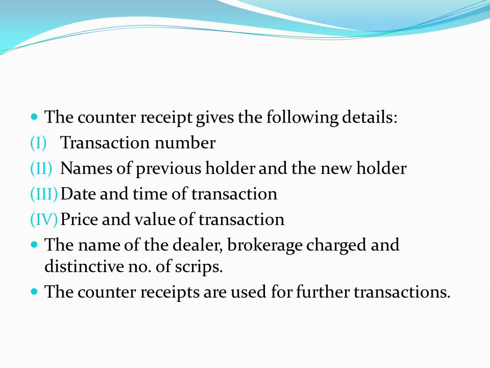 The counter receipt gives the following details: (I) Transaction number (II) Names of previous holder and the new holder (III) Date and time of transa