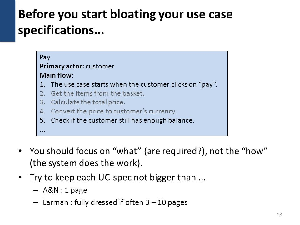 Before you start bloating your use case specifications... You should focus on what (are required?), not the how (the system does the work). Try to kee