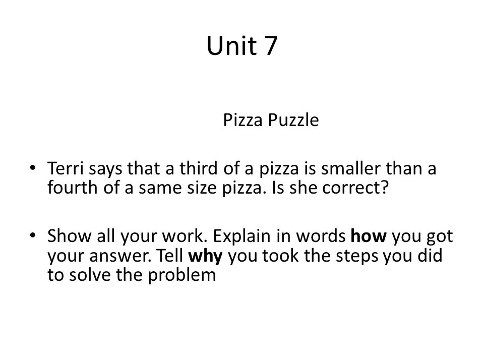 Unit 7 Pizza Puzzle Terri says that a third of a pizza is smaller than a fourth of a same size pizza.