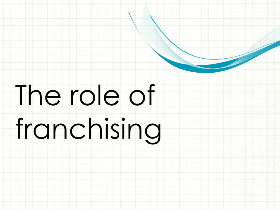 The role of franchising