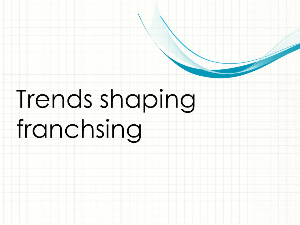 Trends shaping franchsing