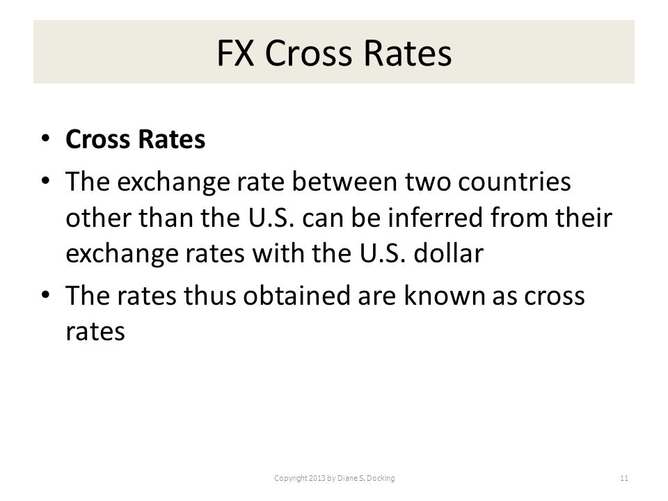 FX Cross Rates Cross Rates The exchange rate between two countries other than the U.S. can be inferred from their exchange rates with the U.S. dollar
