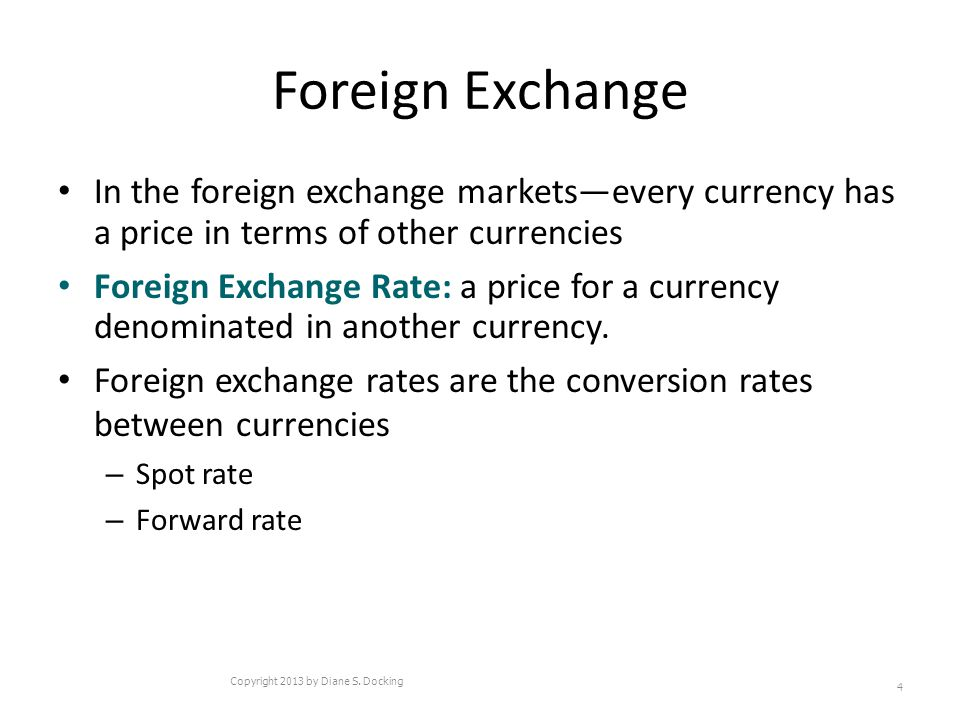 Foreign Exchange In the foreign exchange marketsevery currency has a price in terms of other currencies Foreign Exchange Rate: a price for a currency denominated in another currency.