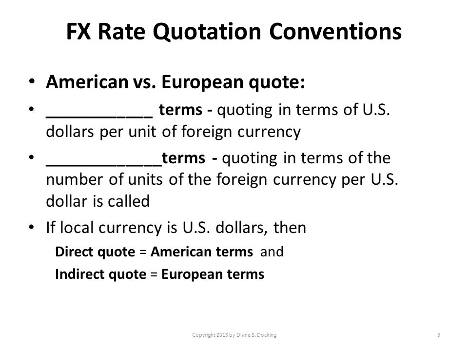 FX Rate Quotation Conventions American vs. European quote: ____________ terms - quoting in terms of U.S. dollars per unit of foreign currency ________