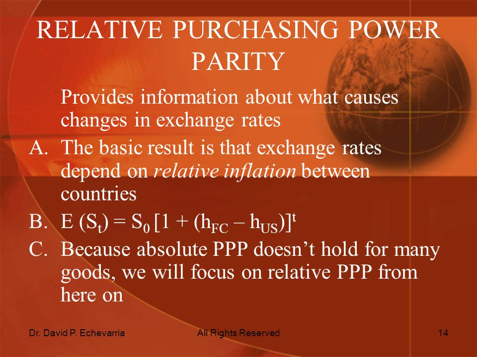 Dr. David P. EchevarriaAll Rights Reserved14 RELATIVE PURCHASING POWER PARITY Provides information about what causes changes in exchange rates A.The b