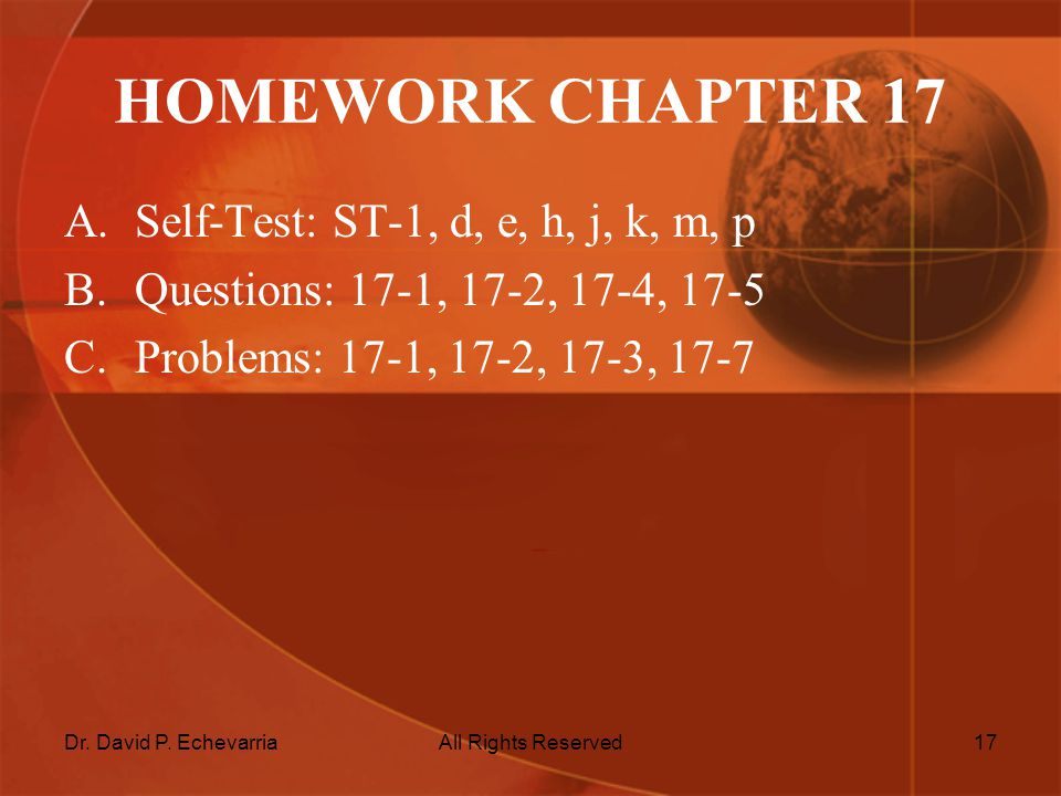 Dr. David P. EchevarriaAll Rights Reserved17 HOMEWORK CHAPTER 17 A.Self-Test: ST-1, d, e, h, j, k, m, p B.Questions: 17-1, 17-2, 17-4, 17-5 C.Problems