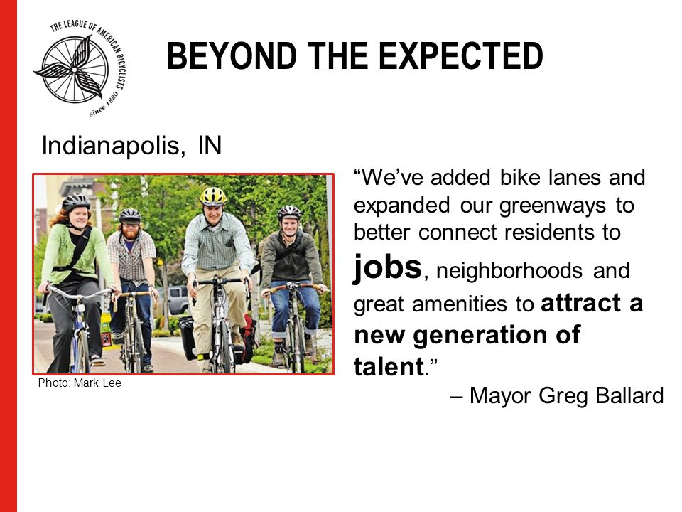 BEYOND THE EXPECTED Weve added bike lanes and expanded our greenways to better connect residents to jobs, neighborhoods and great amenities to attract
