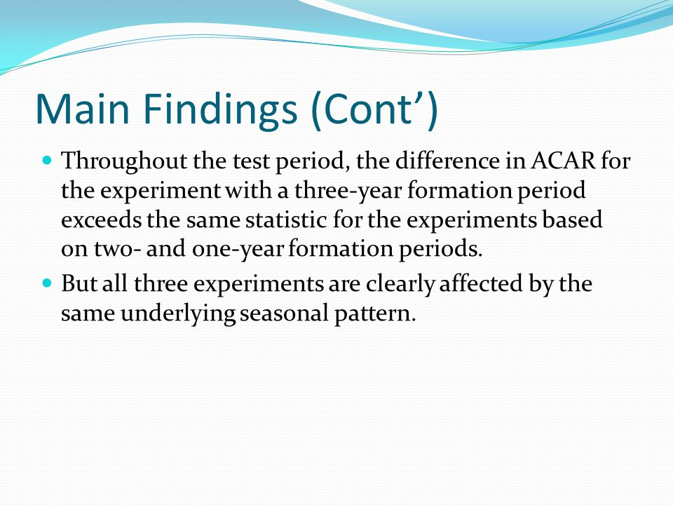 Main Findings (Cont) Throughout the test period, the difference in ACAR for the experiment with a three-year formation period exceeds the same statist