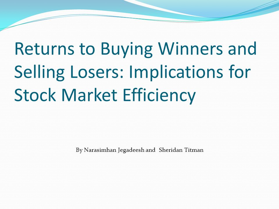 Returns to Buying Winners and Selling Losers: Implications for Stock Market Efficiency By Narasimhan Jegadeesh and Sheridan Titman