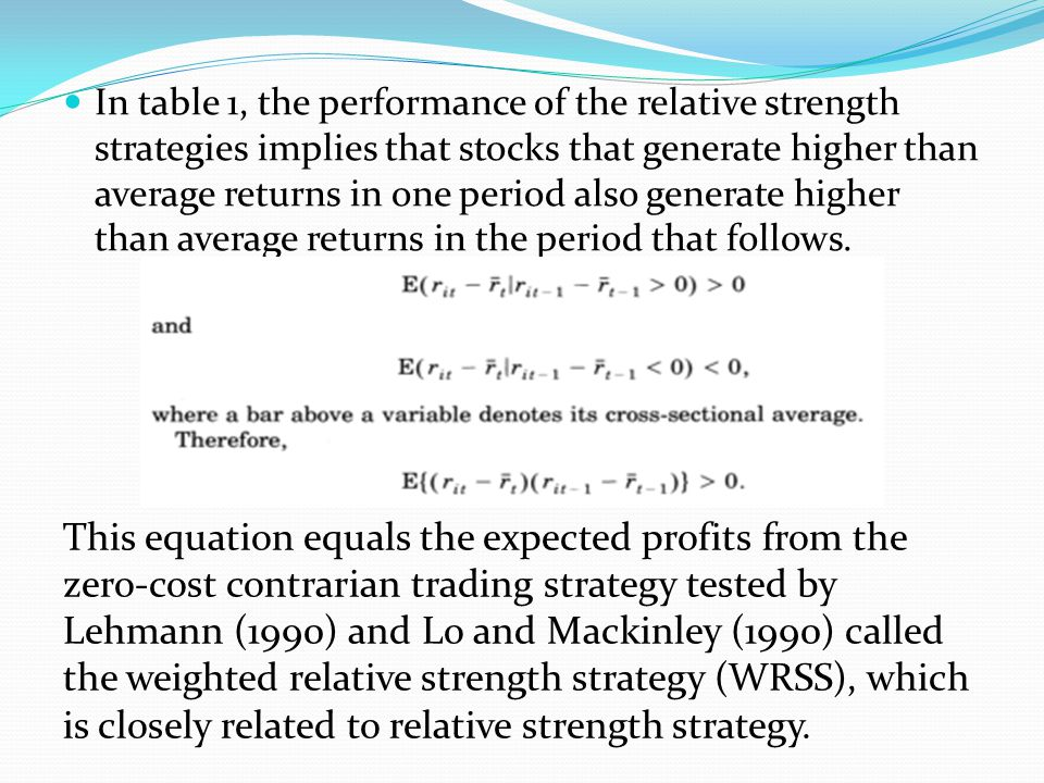 In table 1, the performance of the relative strength strategies implies that stocks that generate higher than average returns in one period also generate higher than average returns in the period that follows.