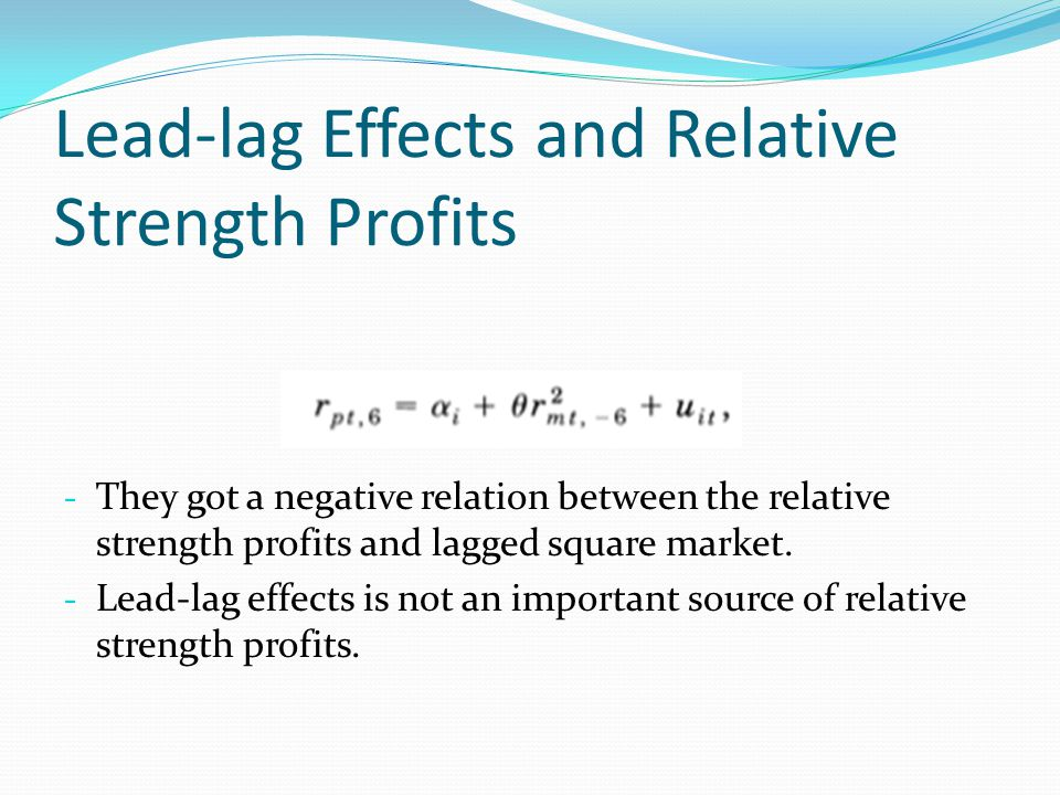 Lead-lag Effects and Relative Strength Profits - They got a negative relation between the relative strength profits and lagged square market. - Lead-l