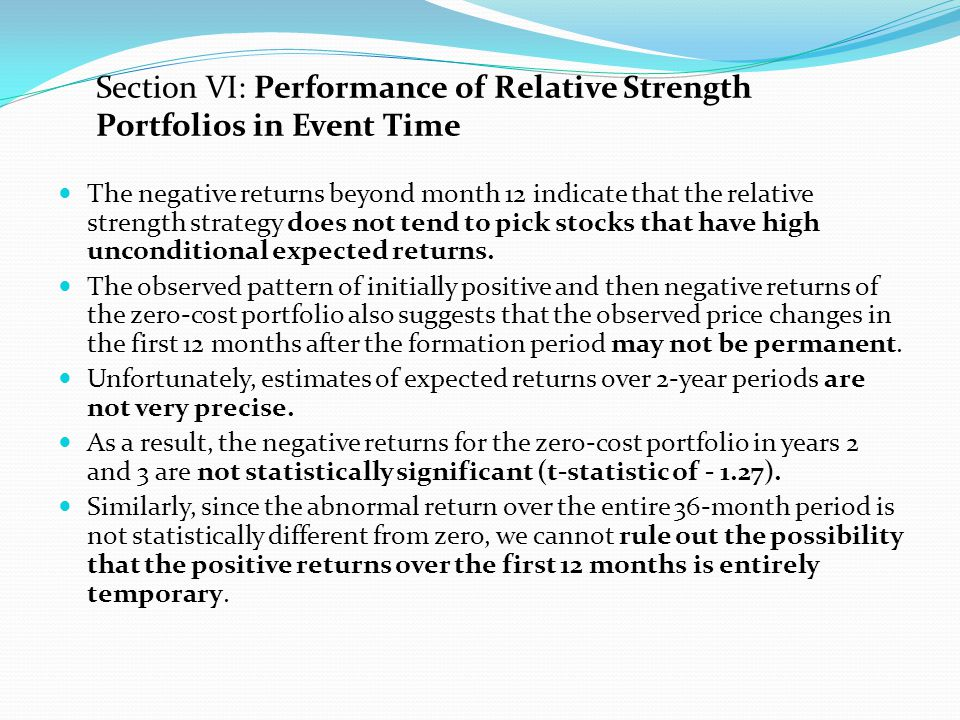 The negative returns beyond month 12 indicate that the relative strength strategy does not tend to pick stocks that have high unconditional expected r