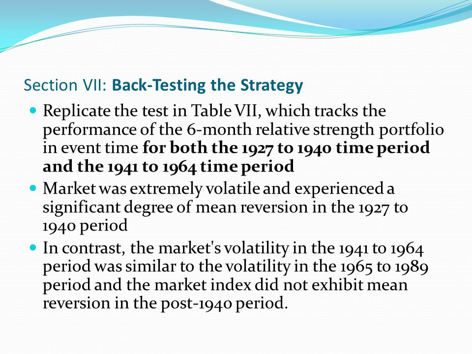 Section VII: Back-Testing the Strategy Replicate the test in Table VII, which tracks the performance of the 6-month relative strength portfolio in eve