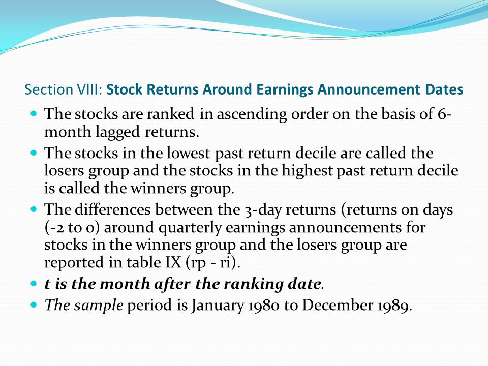 Section VIII: Stock Returns Around Earnings Announcement Dates The stocks are ranked in ascending order on the basis of 6- month lagged returns. The s