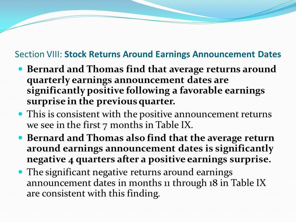 Section VIII: Stock Returns Around Earnings Announcement Dates Bernard and Thomas find that average returns around quarterly earnings announcement dat