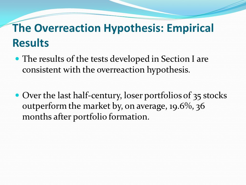 The Overreaction Hypothesis: Empirical Results The results of the tests developed in Section I are consistent with the overreaction hypothesis. Over t