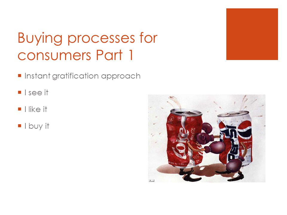 Buying processes for consumers Part 1 Instant gratification approach I see it I like it I buy it