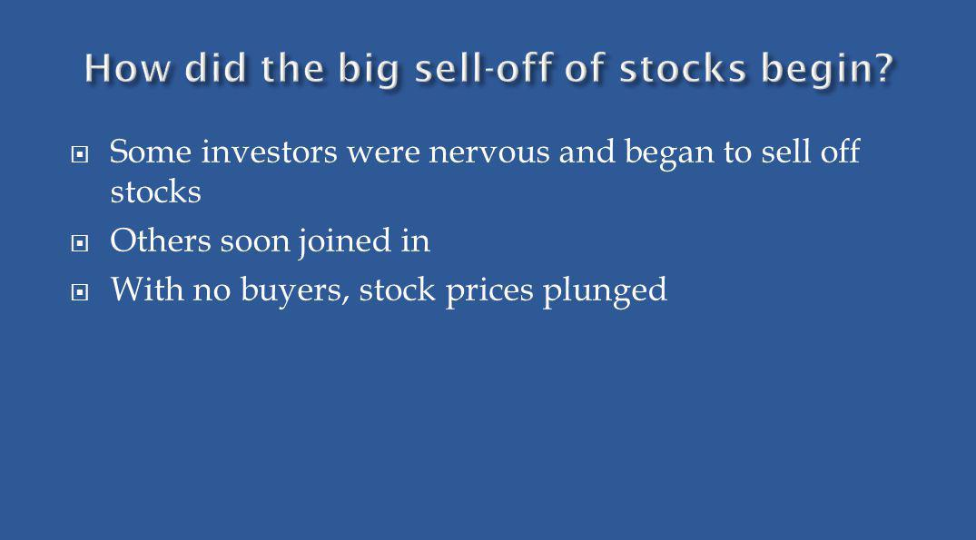 Some investors were nervous and began to sell off stocks Others soon joined in With no buyers, stock prices plunged