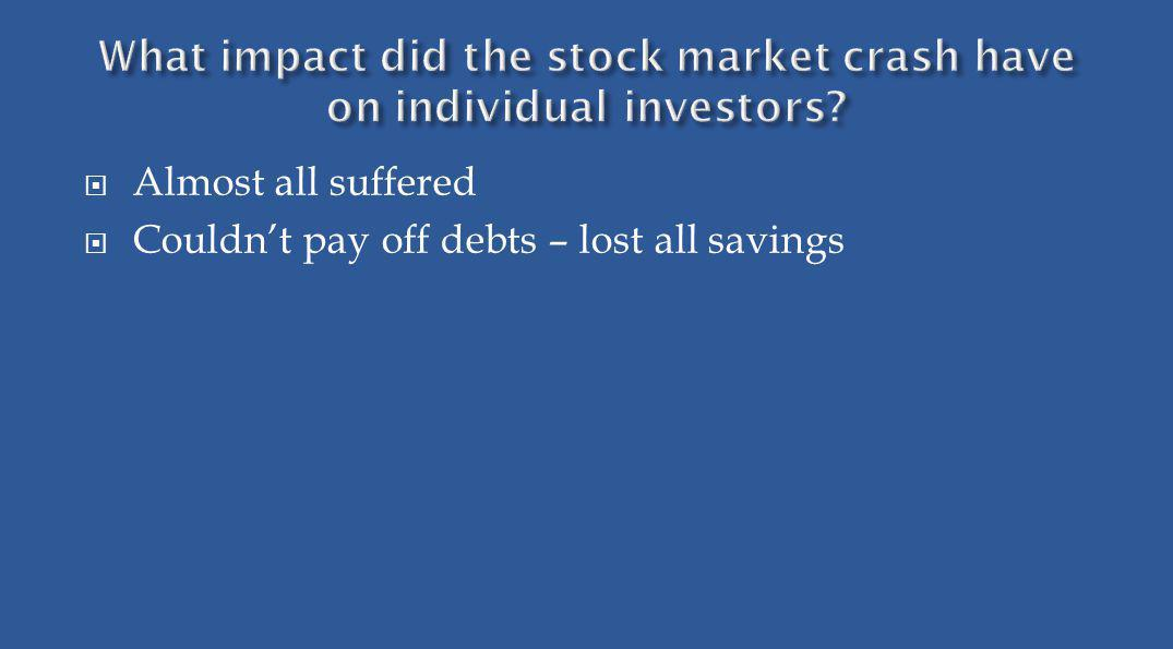 Almost all suffered Couldnt pay off debts – lost all savings