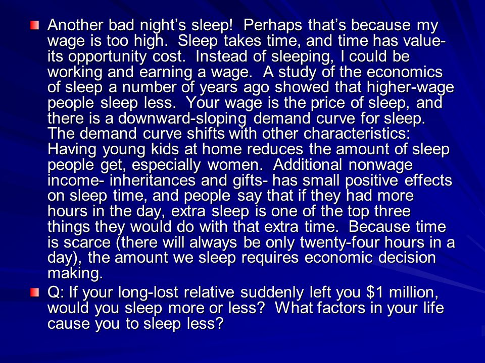 Another bad nights sleep! Perhaps thats because my wage is too high. Sleep takes time, and time has value- its opportunity cost. Instead of sleeping,