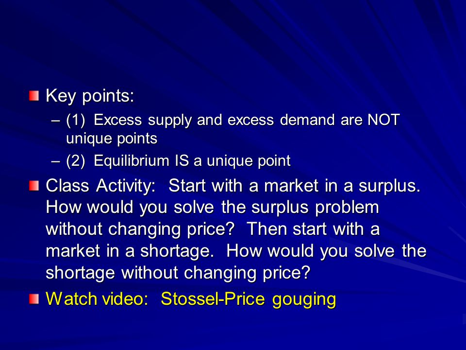 Key points: –(1) Excess supply and excess demand are NOT unique points –(2) Equilibrium IS a unique point Class Activity: Start with a market in a sur