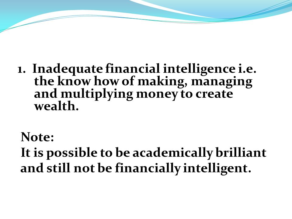 1. Inadequate financial intelligence i.e.