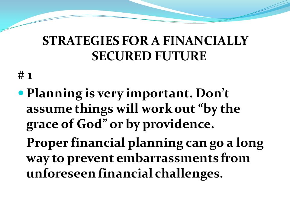 STRATEGIES FOR A FINANCIALLY SECURED FUTURE # 1 Planning is very important.