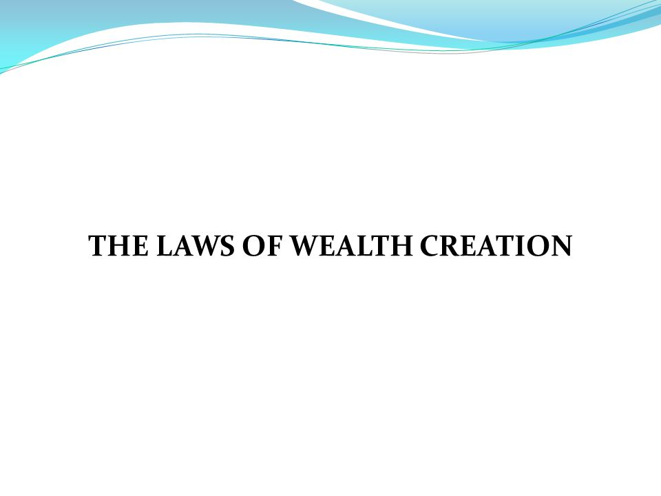 THE LAWS OF WEALTH CREATION
