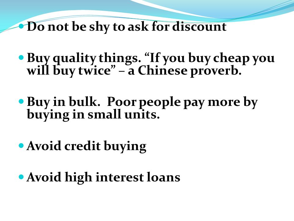 Do not be shy to ask for discount Buy quality things.