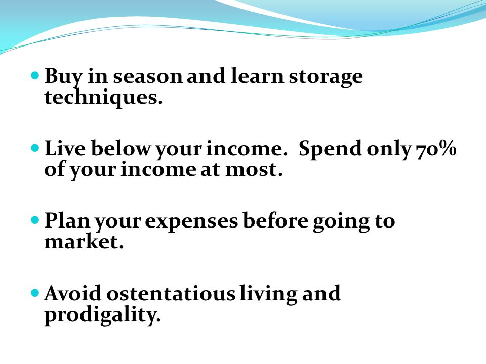 Buy in season and learn storage techniques. Live below your income.