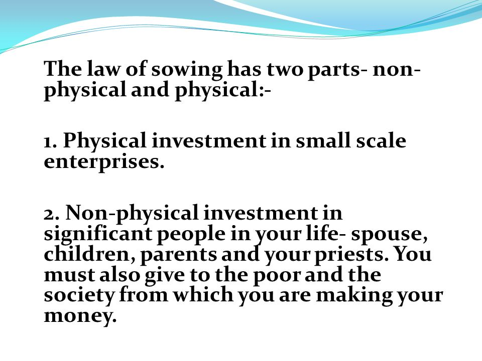 The law of sowing has two parts- non- physical and physical:- 1.