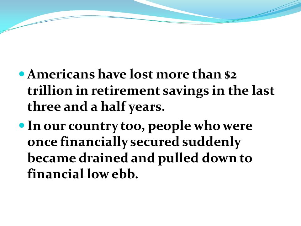 Americans have lost more than $2 trillion in retirement savings in the last three and a half years.