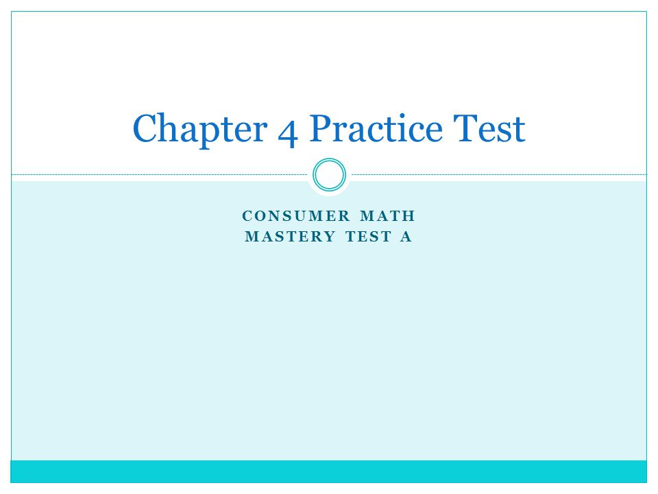 CONSUMER MATH MASTERY TEST A Chapter 4 Practice Test